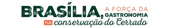Brasilia, A força da gastronomia na conservação do Cerrado
